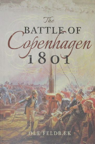 The Battle of Copenhagen 1801, by Ole Feldbaek